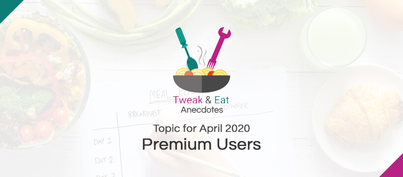 TweaK & Eat Anectodes Topic for April Premium Users