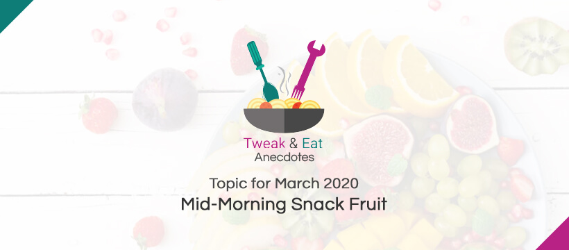 TweaK & Eat Anectodes Topic for March Mid-Morning Snack Fruit