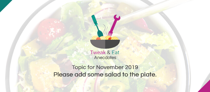 TweaK & Eat Anectodes Topic for November Please add some salad to the plate.